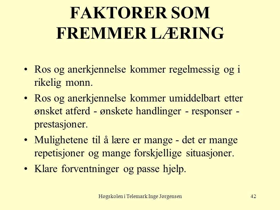 Høgskolen i Telemark Inge Jørgensen42 FAKTORER SOM FREMMER LÆRING Ros og anerkjennelse kommer regelmessig og i rikelig monn. Ros og anerkjennelse komm