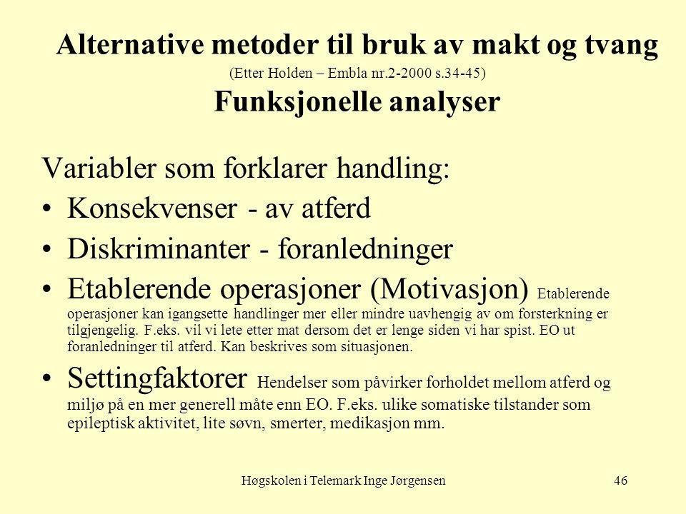Høgskolen i Telemark Inge Jørgensen46 Alternative metoder til bruk av makt og tvang (Etter Holden – Embla nr.2-2000 s.34-45) Funksjonelle analyser Var