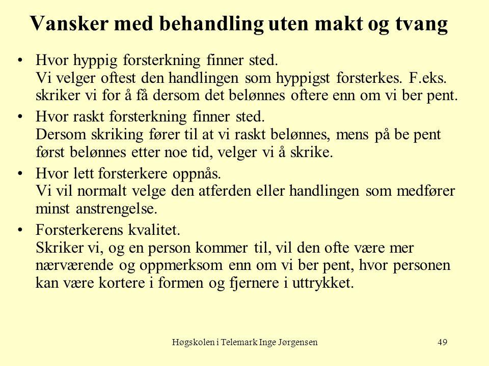 Høgskolen i Telemark Inge Jørgensen49 Vansker med behandling uten makt og tvang Hvor hyppig forsterkning finner sted. Vi velger oftest den handlingen