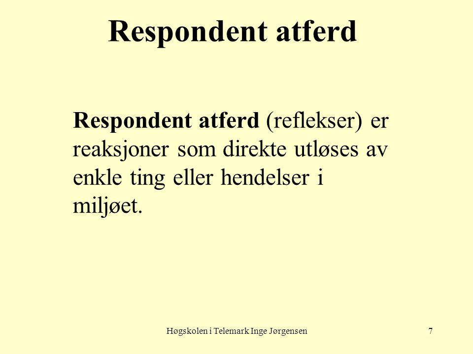 Høgskolen i Telemark Inge Jørgensen7 Respondent atferd Respondent atferd (reflekser) er reaksjoner som direkte utløses av enkle ting eller hendelser i