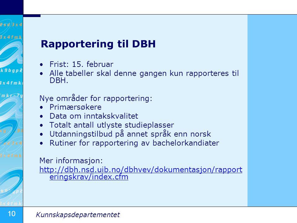 10 Kunnskapsdepartementet Rapportering til DBH Frist: 15.