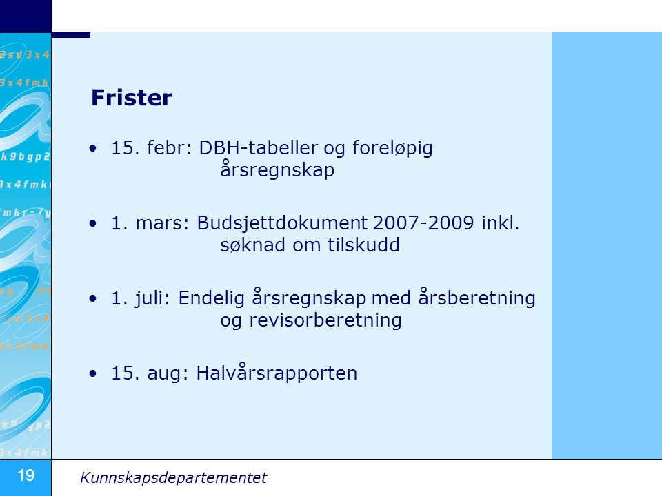 19 Kunnskapsdepartementet Frister 15.febr: DBH-tabeller og foreløpig årsregnskap 1.