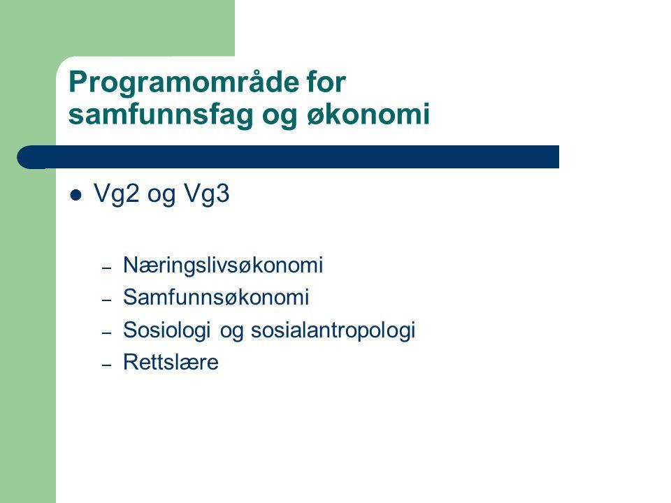 Programområde for samfunnsfag og økonomi Vg2 og Vg3 – Næringslivsøkonomi – Samfunnsøkonomi – Sosiologi og sosialantropologi – Rettslære