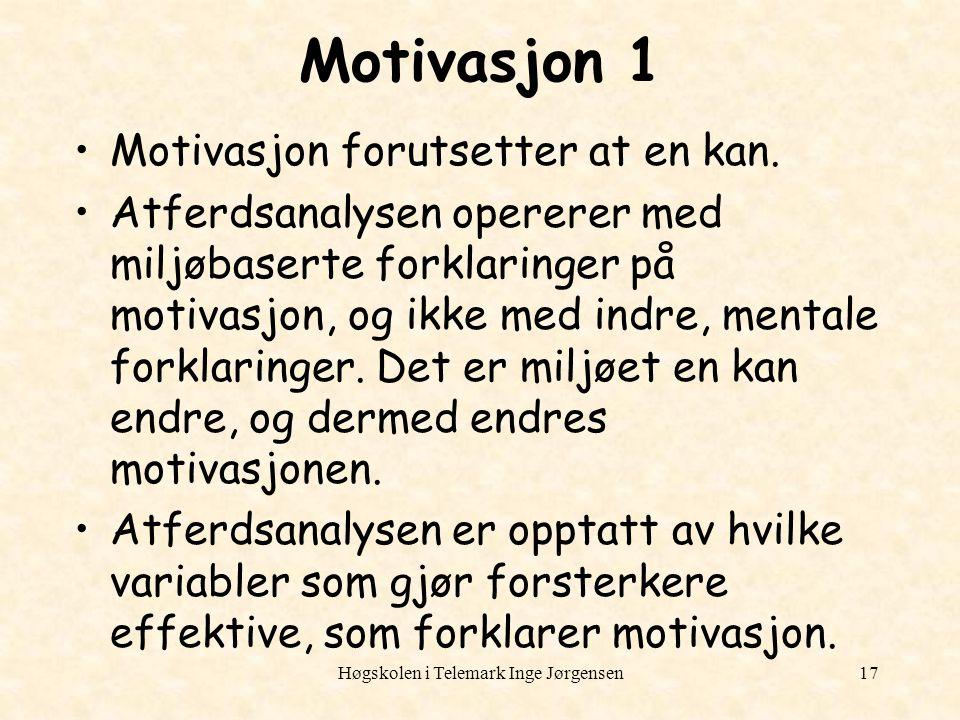 Høgskolen i Telemark Inge Jørgensen17 Motivasjon 1 Motivasjon forutsetter at en kan. Atferdsanalysen opererer med miljøbaserte forklaringer på motivas