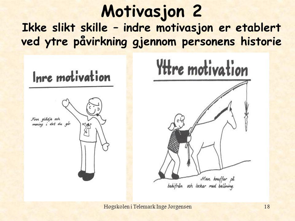 Høgskolen i Telemark Inge Jørgensen18 Motivasjon 2 Ikke slikt skille – indre motivasjon er etablert ved ytre påvirkning gjennom personens historie