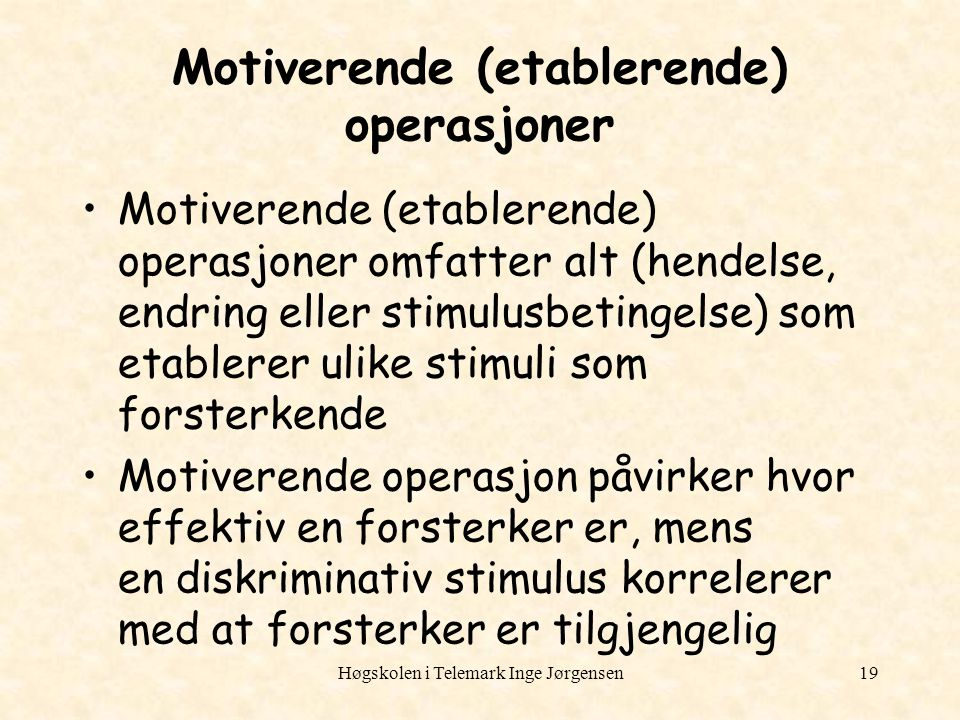Høgskolen i Telemark Inge Jørgensen19 Motiverende (etablerende) operasjoner Motiverende (etablerende) operasjoner omfatter alt (hendelse, endring elle