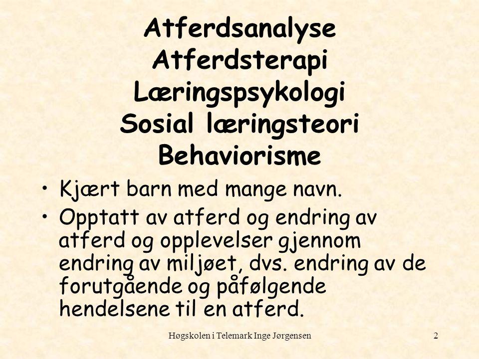 Høgskolen i Telemark Inge Jørgensen2 Atferdsanalyse Atferdsterapi Læringspsykologi Sosial læringsteori Behaviorisme Kjært barn med mange navn. Opptatt