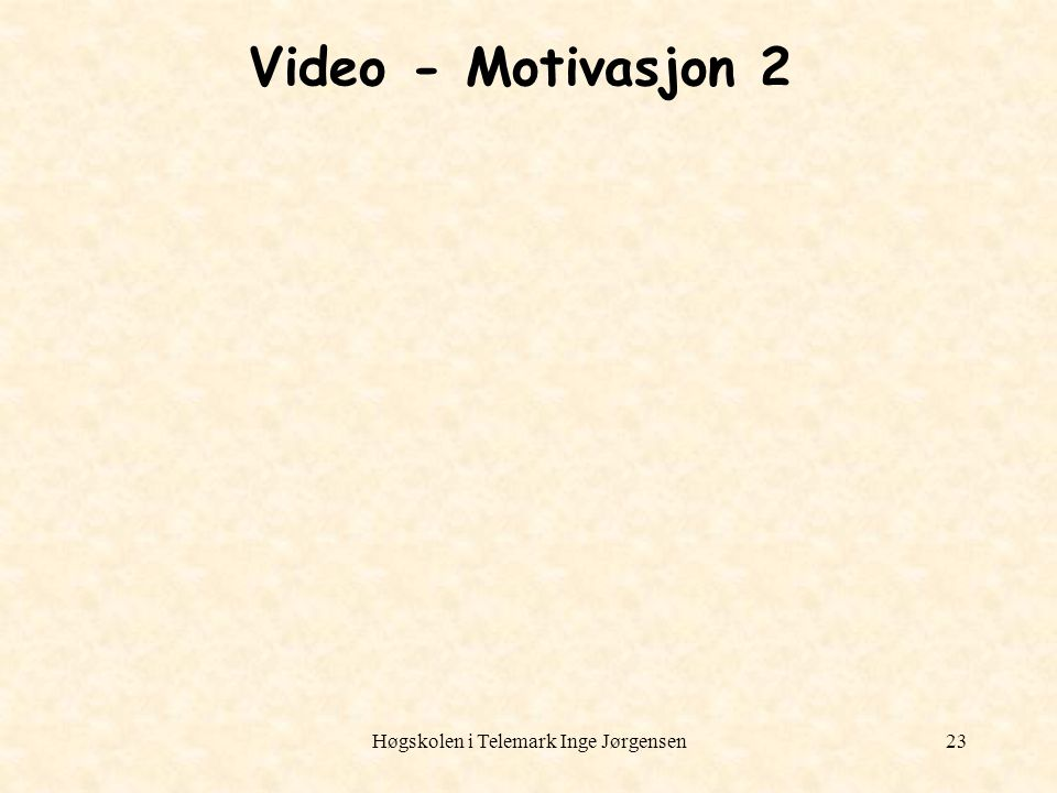 Høgskolen i Telemark Inge Jørgensen23 Video - Motivasjon 2
