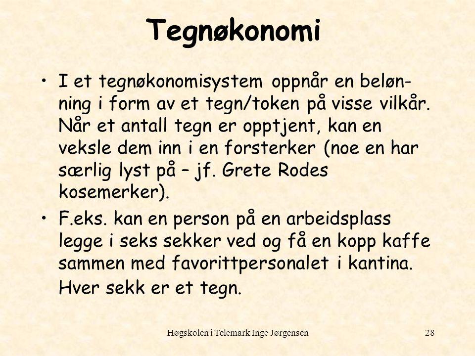 Høgskolen i Telemark Inge Jørgensen28 Tegnøkonomi I et tegnøkonomisystem oppnår en beløn- ning i form av et tegn/token på visse vilkår. Når et antall