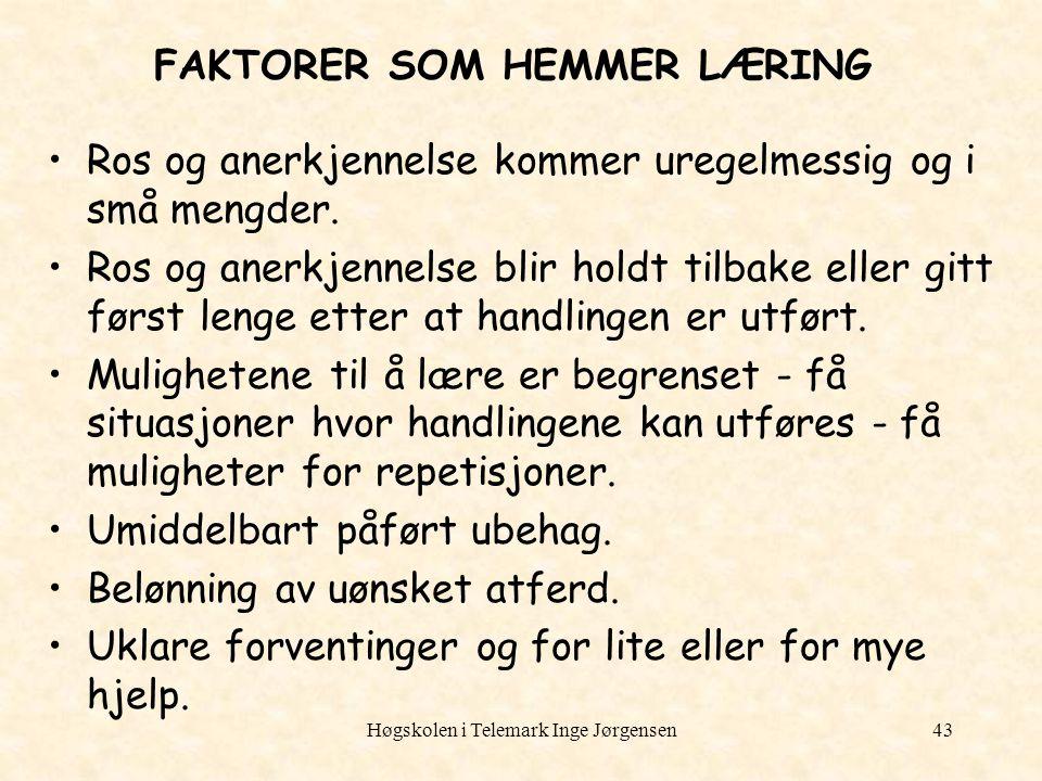 Høgskolen i Telemark Inge Jørgensen43 FAKTORER SOM HEMMER LÆRING Ros og anerkjennelse kommer uregelmessig og i små mengder. Ros og anerkjennelse blir