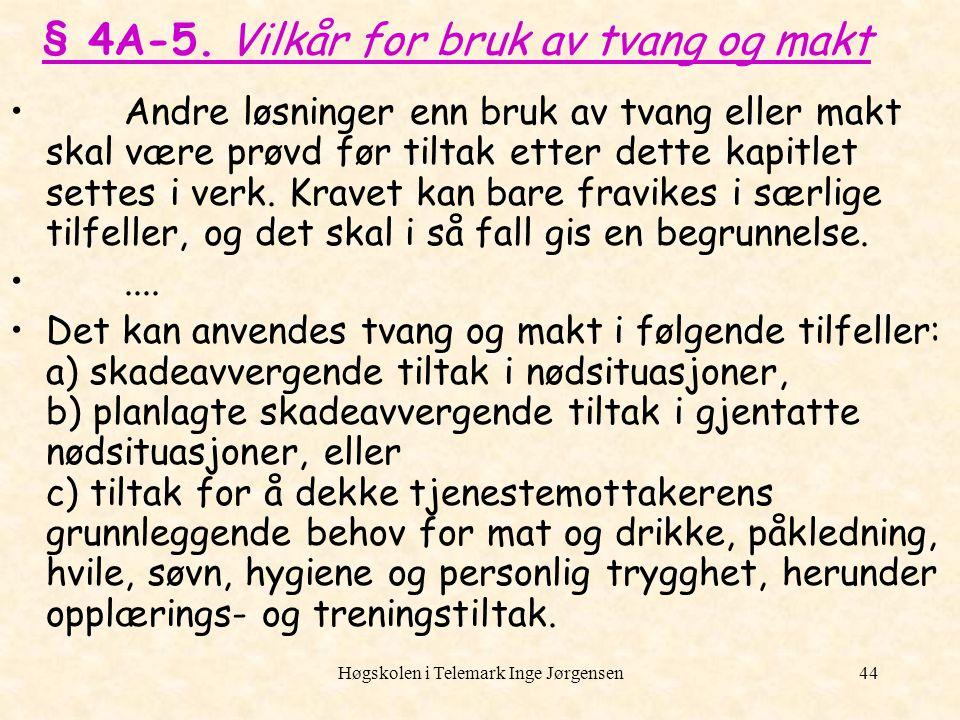 Høgskolen i Telemark Inge Jørgensen44 § 4A-5. Vilkår for bruk av tvang og makt Andre løsninger enn bruk av tvang eller makt skal være prøvd før tiltak