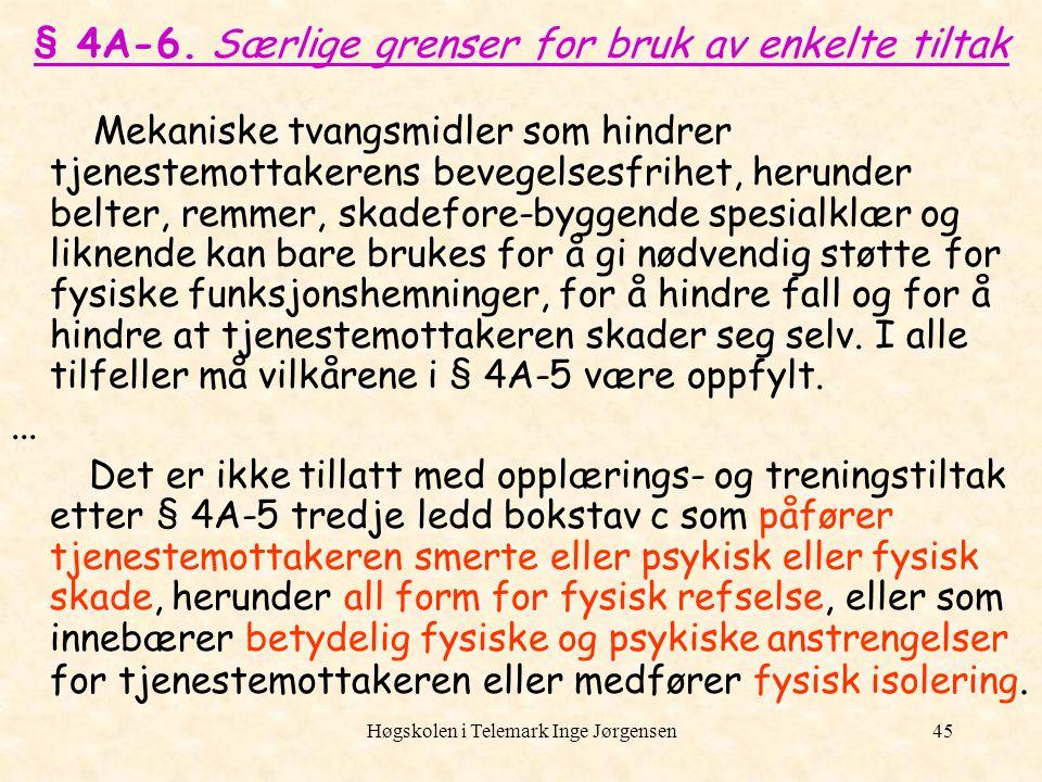 Høgskolen i Telemark Inge Jørgensen45 § 4A-6. Særlige grenser for bruk av enkelte tiltak Mekaniske tvangsmidler som hindrer tjenestemottakerens bevege
