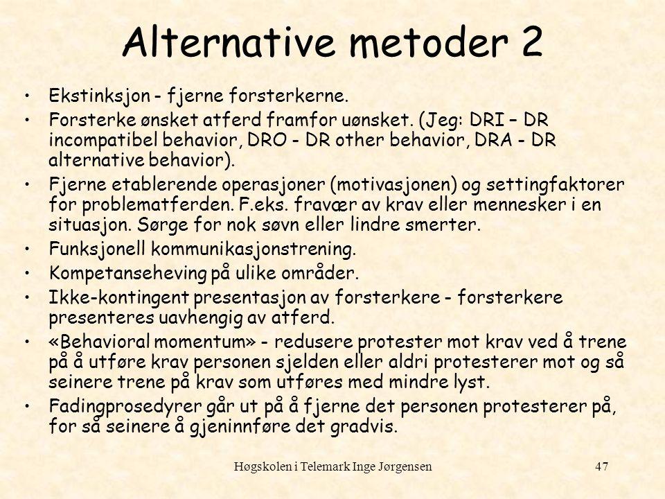 Høgskolen i Telemark Inge Jørgensen47 Alternative metoder 2 Ekstinksjon - fjerne forsterkerne. Forsterke ønsket atferd framfor uønsket. (Jeg: DRI – DR