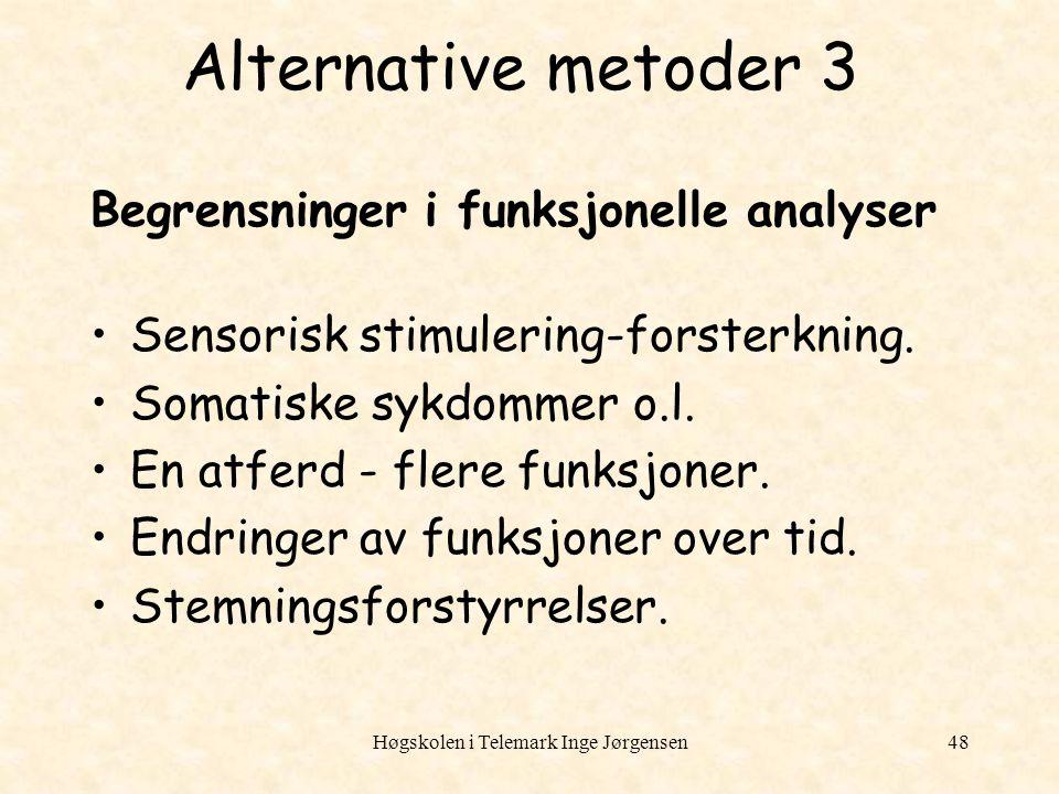 Høgskolen i Telemark Inge Jørgensen48 Alternative metoder 3 Begrensninger i funksjonelle analyser Sensorisk stimulering-forsterkning. Somatiske sykdom