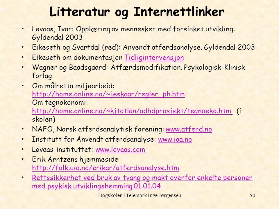 Høgskolen i Telemark Inge Jørgensen50 Litteratur og Internettlinker Løvaas, Ivar: Opplæring av mennesker med forsinket utvikling. Gyldendal 2003 Eikes