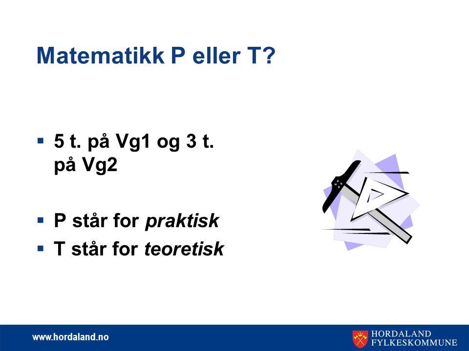 www.hordaland.no Matematikk P eller T. 5 t. på Vg1 og 3 t.