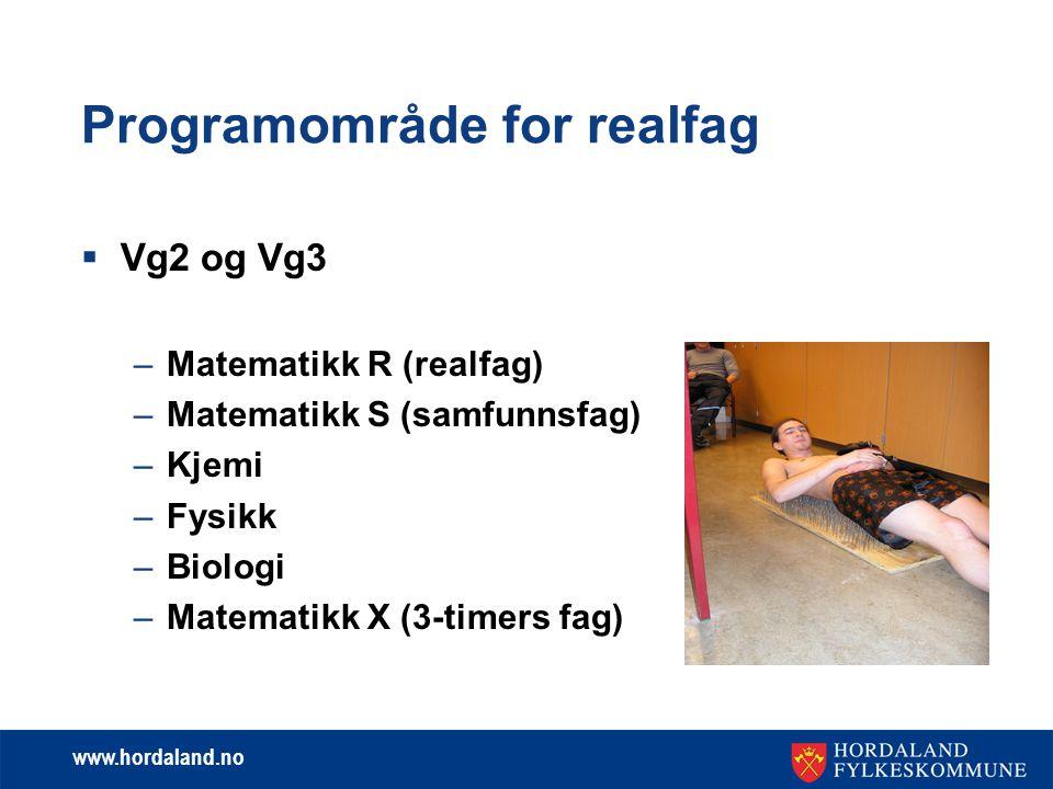 www.hordaland.no Programområde for realfag  Vg2 og Vg3 –Matematikk R (realfag) –Matematikk S (samfunnsfag) –Kjemi –Fysikk –Biologi –Matematikk X (3-timers fag)