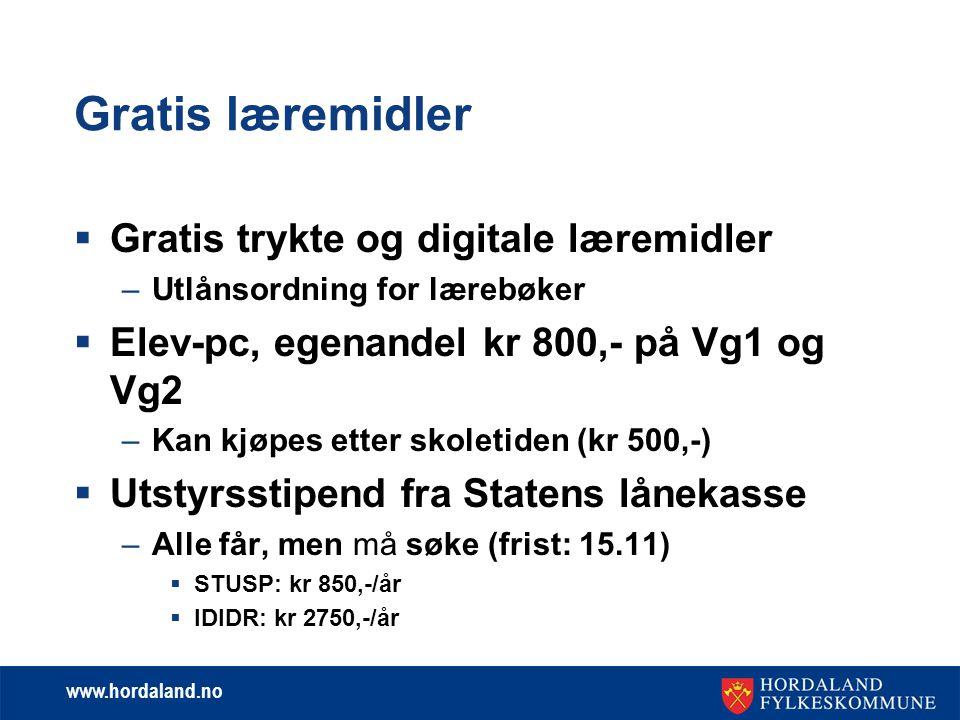 www.hordaland.no Gratis læremidler  Gratis trykte og digitale læremidler –Utlånsordning for lærebøker  Elev-pc, egenandel kr 800,- på Vg1 og Vg2 –Kan kjøpes etter skoletiden (kr 500,-)  Utstyrsstipend fra Statens lånekasse –Alle får, men må søke (frist: 15.11)  STUSP: kr 850,-/år  IDIDR: kr 2750,-/år