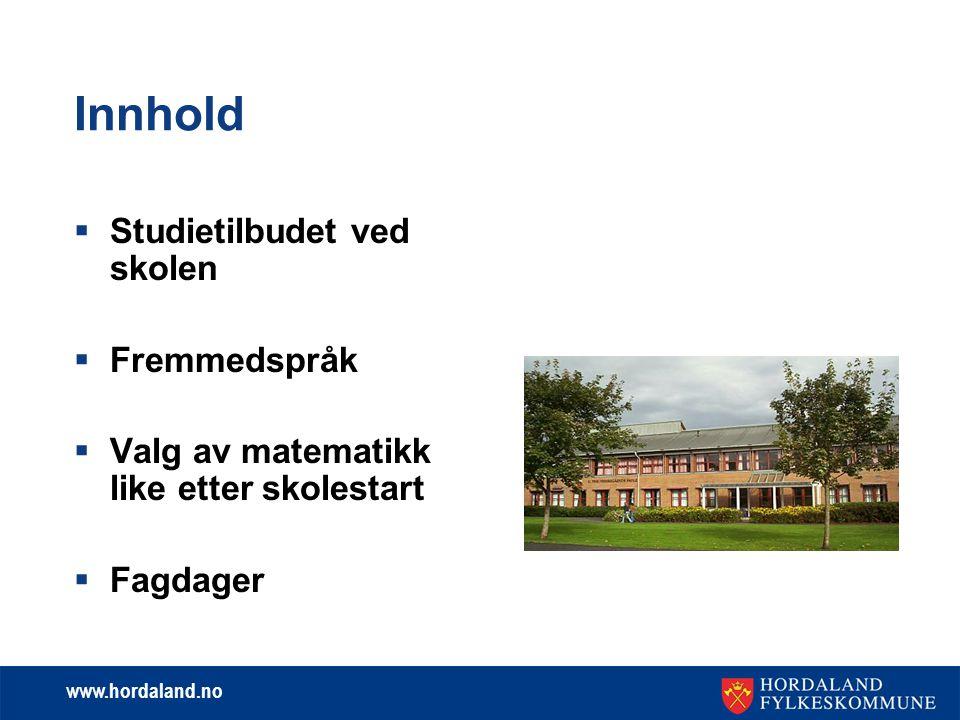 www.hordaland.no Innhold  Studietilbudet ved skolen  Fremmedspråk  Valg av matematikk like etter skolestart  Fagdager