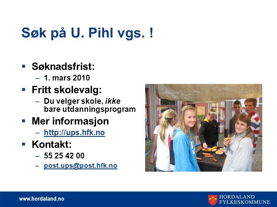 www.hordaland.no Søk på U.Pihl vgs.  Søknadsfrist: –1.