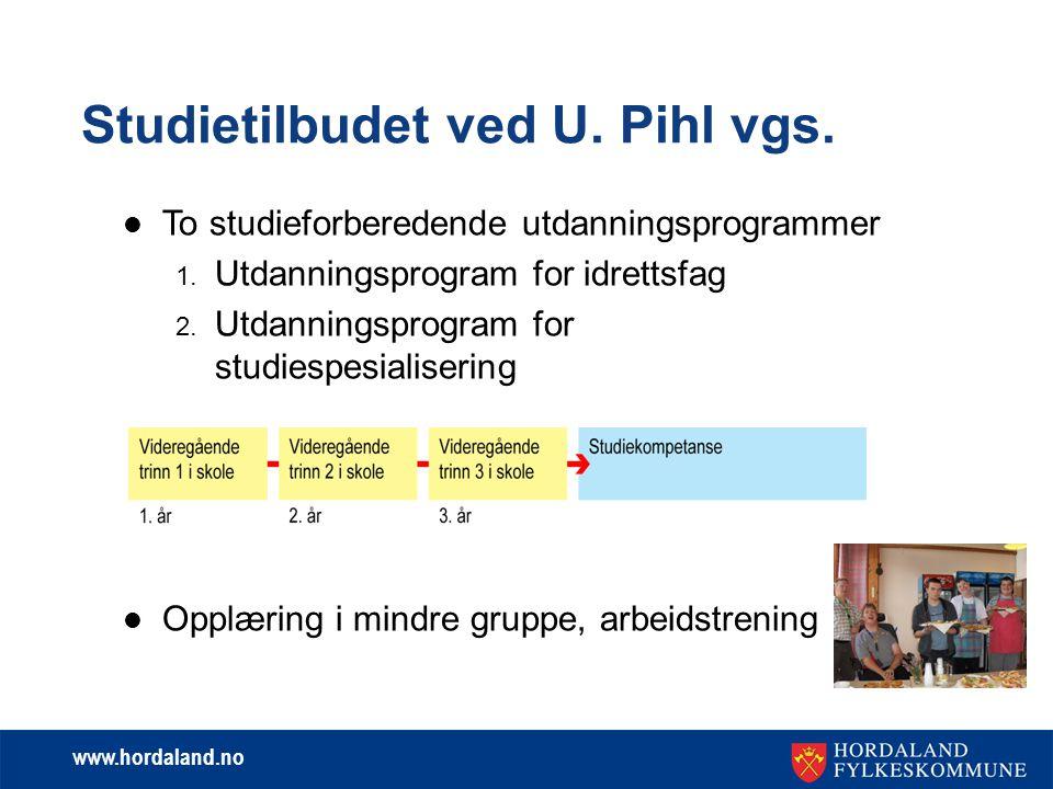 www.hordaland.no Studietilbudet ved U.Pihl vgs. To studieforberedende utdanningsprogrammer 1.