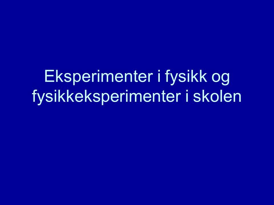 Eksperimenter i fysikk og fysikkeksperimenter i skolen
