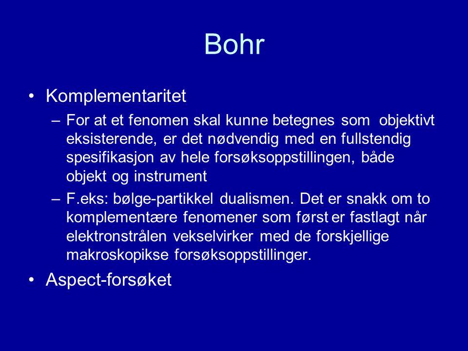 Bohr Komplementaritet –For at et fenomen skal kunne betegnes som objektivt eksisterende, er det nødvendig med en fullstendig spesifikasjon av hele for