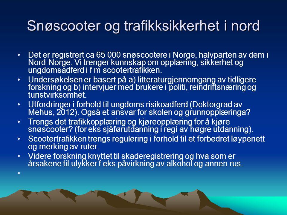 Snøscooter og trafikksikkerhet i nord Det er registrert ca 65 000 snøscootere i Norge, halvparten av dem i Nord-Norge.