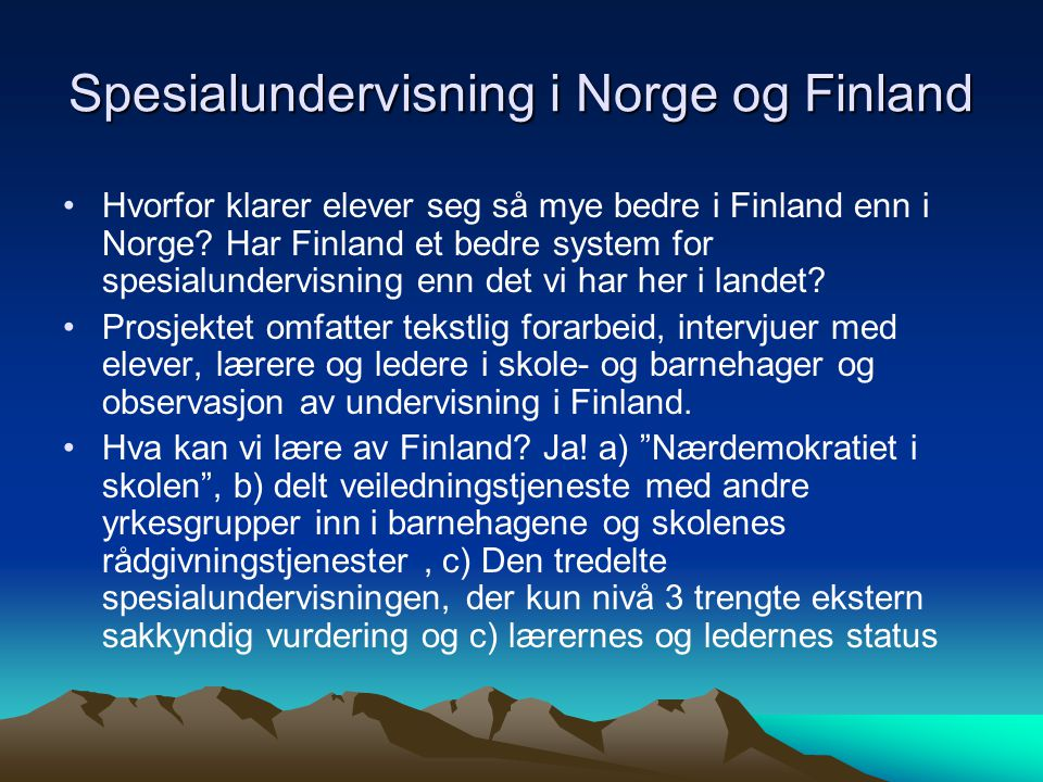 Spesialundervisning i Norge og Finland Hvorfor klarer elever seg så mye bedre i Finland enn i Norge.