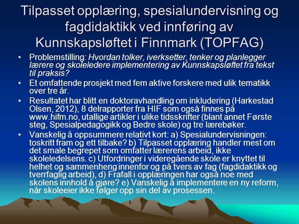 Tilpasset opplæring, spesialundervisning og fagdidaktikk ved innføring av Kunnskapsløftet i Finnmark (TOPFAG) Problemstilling: Hvordan tolker, iverksetter, tenker og planlegger lærere og skoleledere implementering av Kunnskapsløftet fra tekst til praksis.