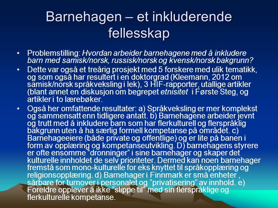 Barnehagen – et inkluderende fellesskap Problemstilling: Hvordan arbeider barnehagene med å inkludere barn med samisk/norsk, russisk/norsk og kvensk/norsk bakgrunn.