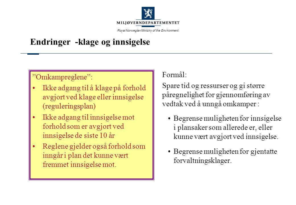 Royal Norwegian Ministry of the Environment Endringer -klage og innsigelse Formål: Spare tid og ressurser og gi større påregnelighet for gjennomføring