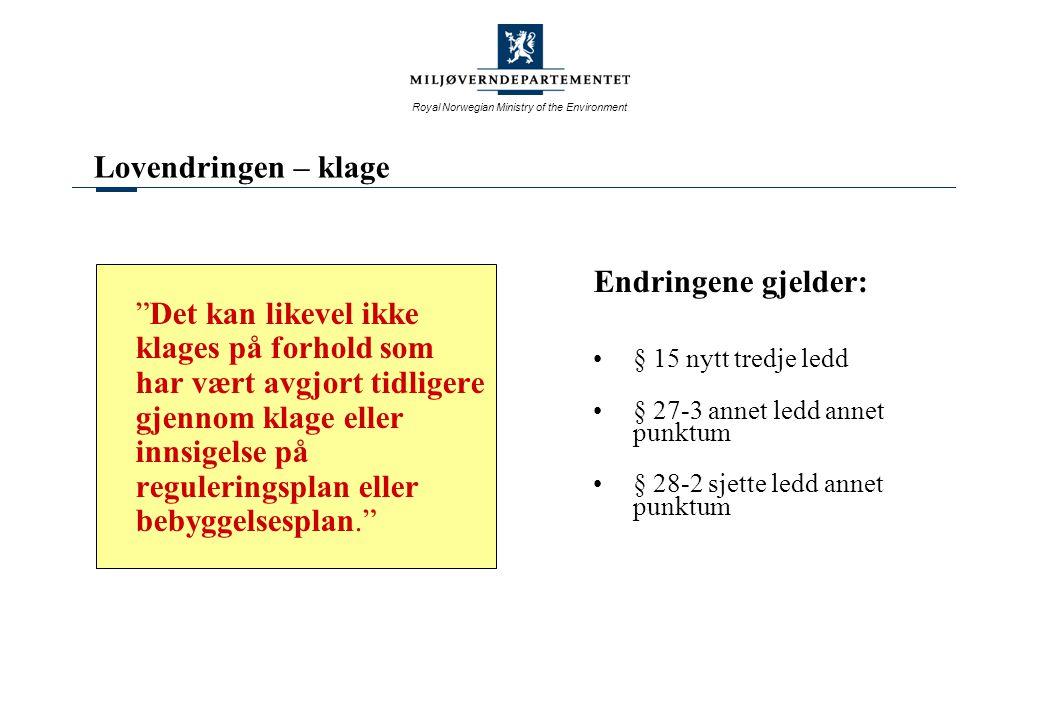 Royal Norwegian Ministry of the Environment Lovendringen – klage Endringene gjelder: § 15 nytt tredje ledd § 27-3 annet ledd annet punktum § 28-2 sjet