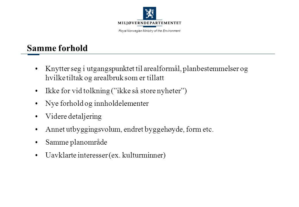 Royal Norwegian Ministry of the Environment Samme forhold Knytter seg i utgangspunktet til arealformål, planbestemmelser og hvilke tiltak og arealbruk