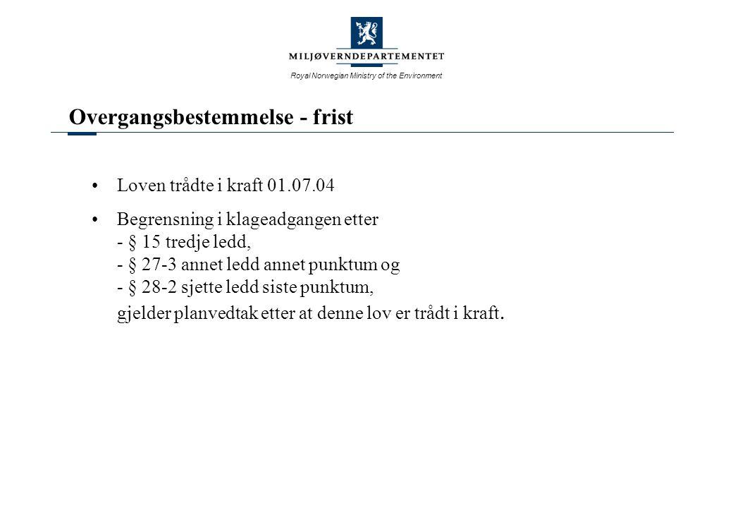 Royal Norwegian Ministry of the Environment Overgangsbestemmelse - frist Loven trådte i kraft 01.07.04 Begrensning i klageadgangen etter - § 15 tredje
