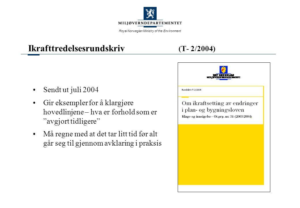 Royal Norwegian Ministry of the Environment Ikrafttredelsesrundskriv (T- 2/2004) Sendt ut juli 2004 Gir eksempler for å klargjøre hovedlinjene – hva e