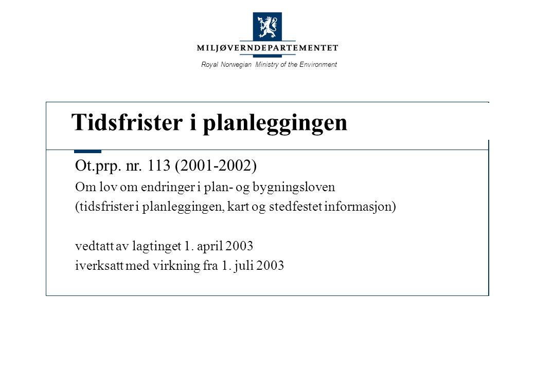 Her kan man skrive hvilken type av presentasjon dette er, skriv dette i tittelmalen Royal Norwegian Ministry of the Environment Tidsfrister i planlegg