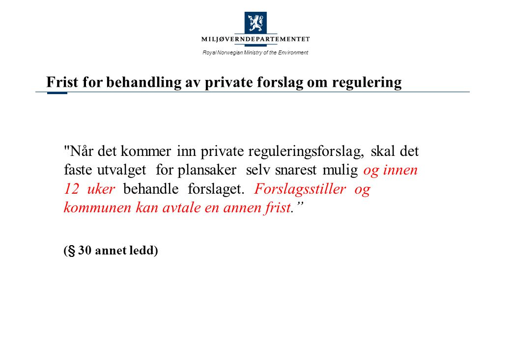 Royal Norwegian Ministry of the Environment Frist for behandling av private forslag om regulering