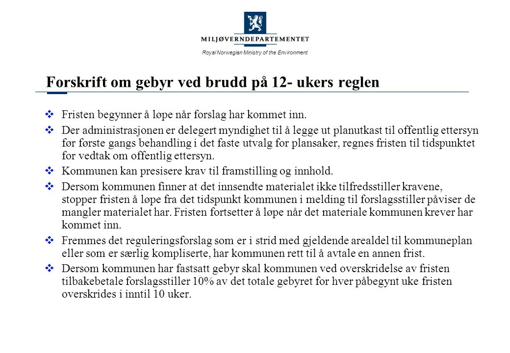 Royal Norwegian Ministry of the Environment Forskrift om gebyr ved brudd på 12- ukers reglen  Fristen begynner å løpe når forslag har kommet inn.  D