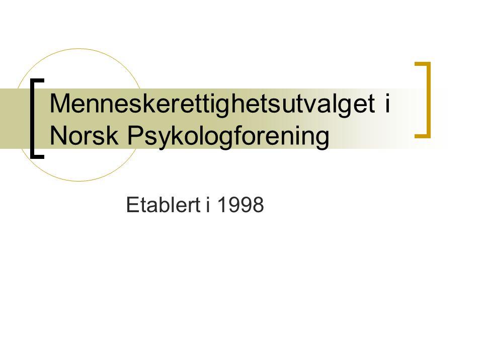 Menneskerettighetsutvalget i Norsk Psykologforening Etablert i 1998