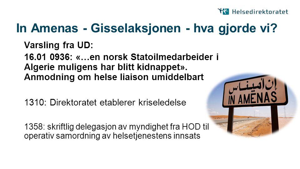 In Amenas - Gisselaksjonen - hva gjorde vi? Varsling fra UD: 16.01 0936: «…en norsk Statoilmedarbeider i Algerie muligens har blitt kidnappet». Anmodn