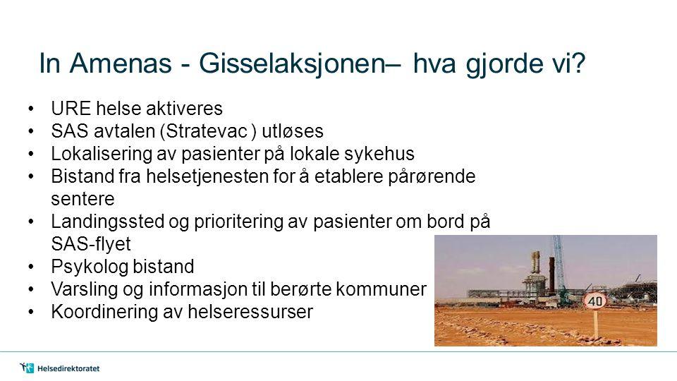 In Amenas - Gisselaksjonen– hva gjorde vi? URE helse aktiveres SAS avtalen (Stratevac ) utløses Lokalisering av pasienter på lokale sykehus Bistand fr