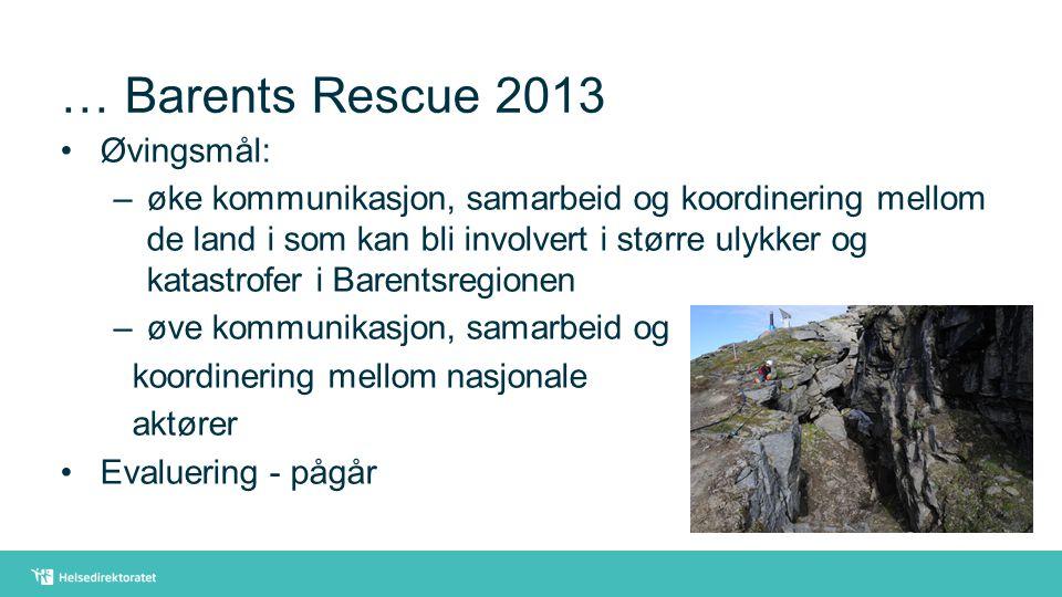 … Barents Rescue 2013 Øvingsmål: –øke kommunikasjon, samarbeid og koordinering mellom de land i som kan bli involvert i større ulykker og katastrofer