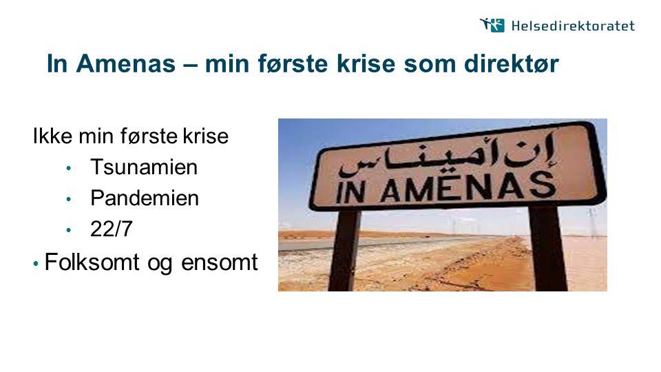In Amenas – min første krise som direktør Ikke min første krise Tsunamien Pandemien 22/7 Folksomt og ensomt