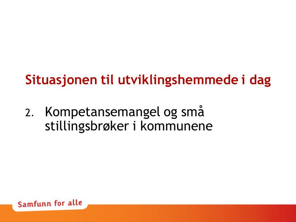 Situasjonen til utviklingshemmede i dag 2. Kompetansemangel og små stillingsbrøker i kommunene