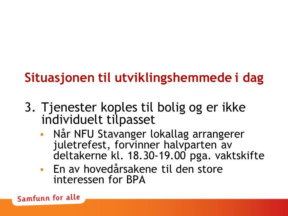 Situasjonen til utviklingshemmede i dag 3.Tjenester koples til bolig og er ikke individuelt tilpasset Når NFU Stavanger lokallag arrangerer juletrefes