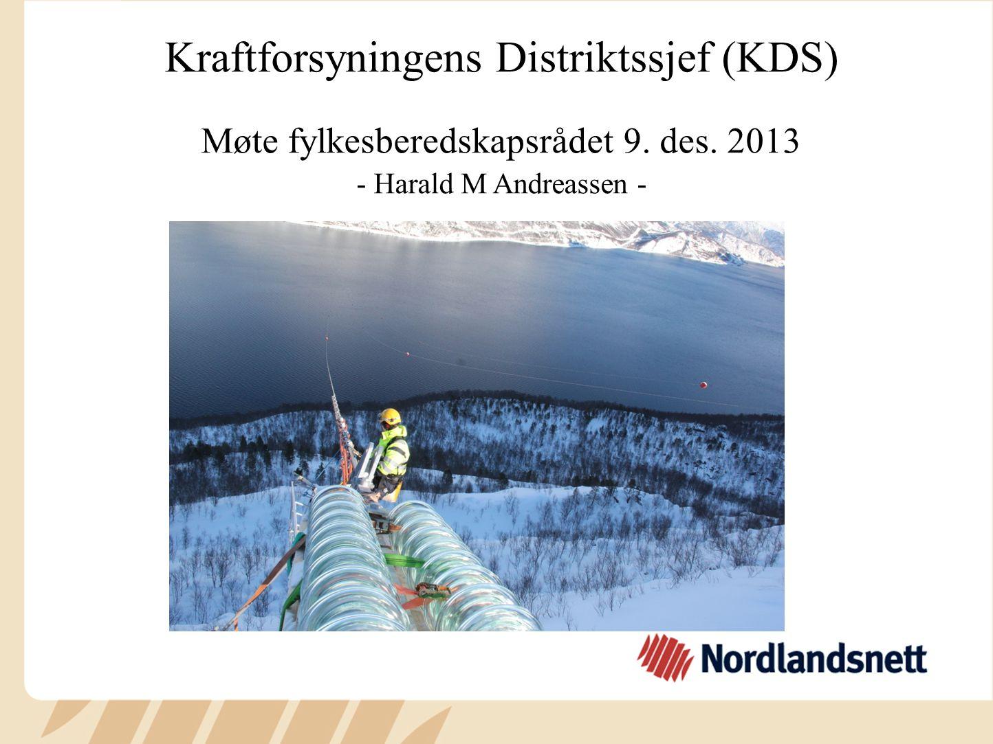 Kraftforsyningens Distriktssjef (KDS) Møte fylkesberedskapsrådet 9. des. 2013 - Harald M Andreassen -