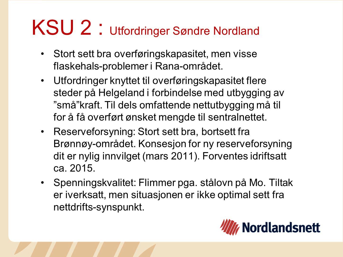 KSU 2 : Utfordringer Søndre Nordland Stort sett bra overføringskapasitet, men visse flaskehals-problemer i Rana-området. Utfordringer knyttet til over