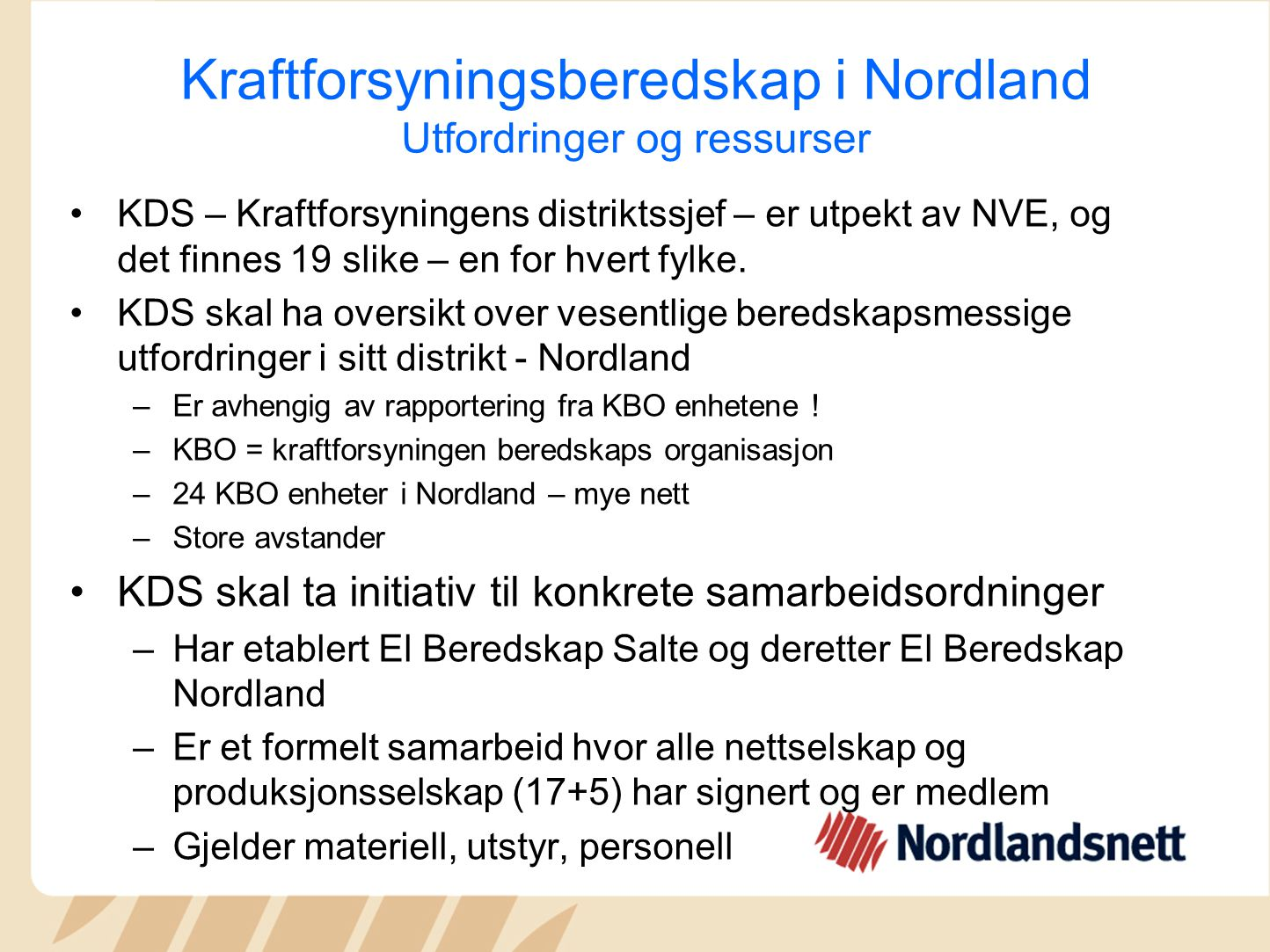 Kraftforsyningsberedskap i Nordland Utfordringer og ressurser KDS – Kraftforsyningens distriktssjef – er utpekt av NVE, og det finnes 19 slike – en for hvert fylke.
