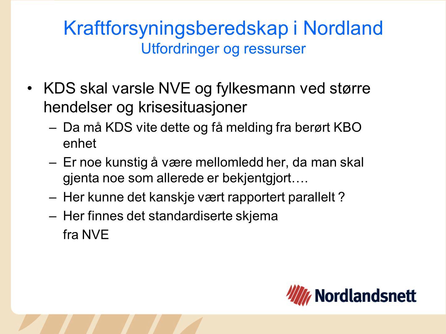 Kraftforsyningsberedskap i Nordland Utfordringer og ressurser KDS skal varsle NVE og fylkesmann ved større hendelser og krisesituasjoner –Da må KDS vi